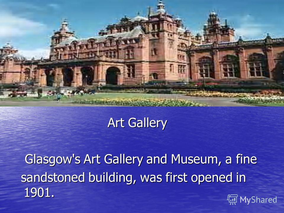 Art Gallery Glasgow's Art Gallery and Museum, a fine sandstoned building, was first opened in 1901.
