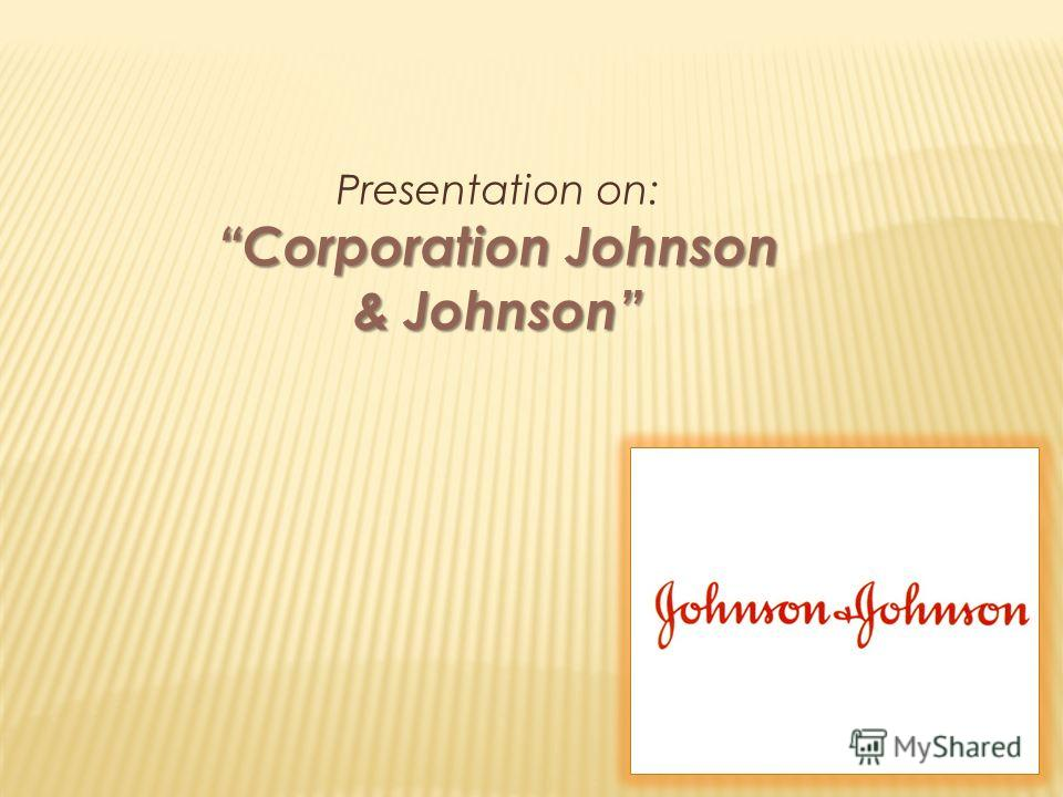 Presentation on: Corporation Johnson & Johnson