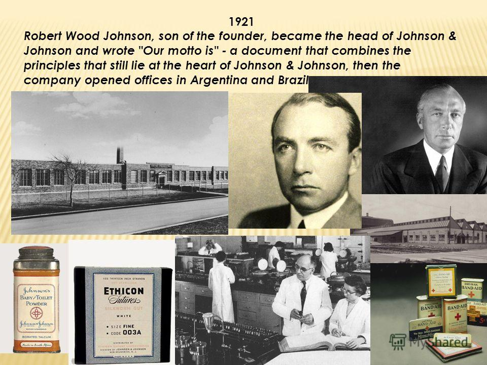 1921 Robert Wood Johnson, son of the founder, became the head of Johnson & Johnson and wrote