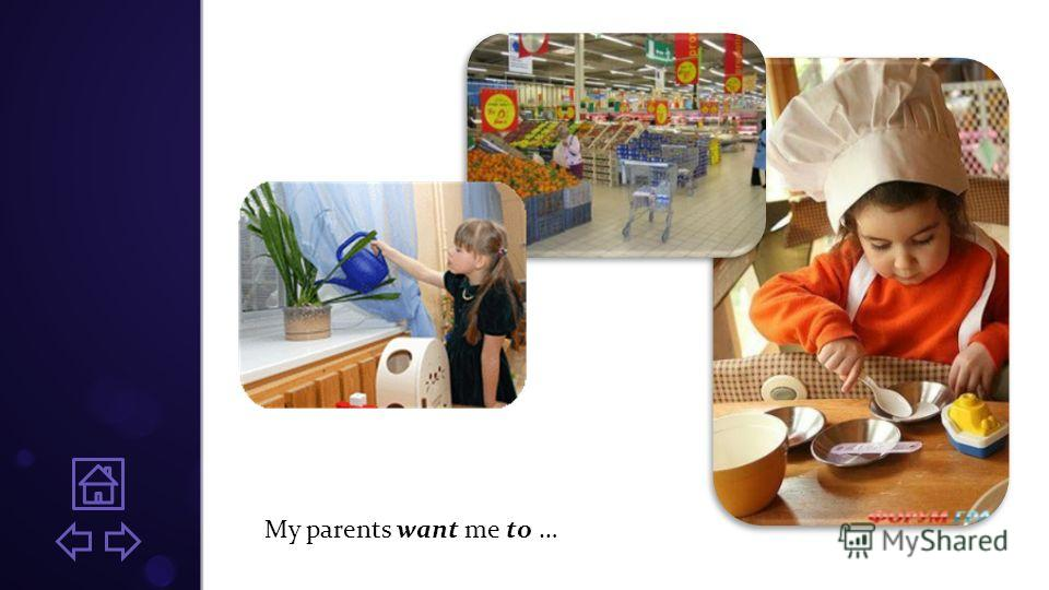My parents want me to …