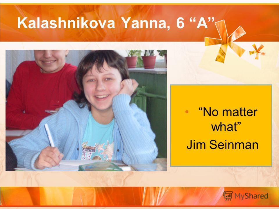 Kalashnikova Yanna, 6 A No matter what Jim Seinman