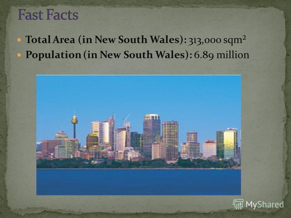 Total Area (in New South Wales): 313,000 sqm² Population (in New South Wales): 6.89 million