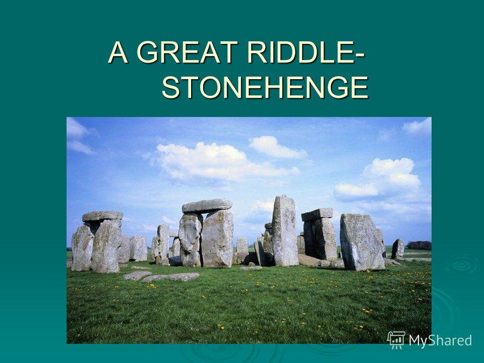 A GREAT RIDDLE- STONEHENGE