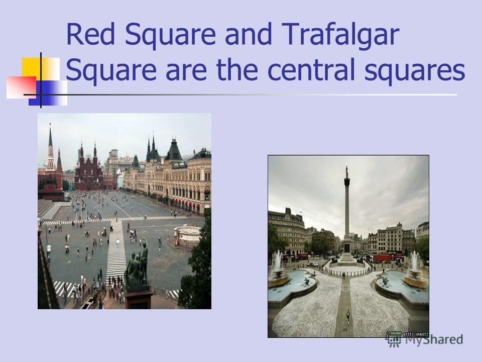 Red Square and Trafalgar Square are the central squares