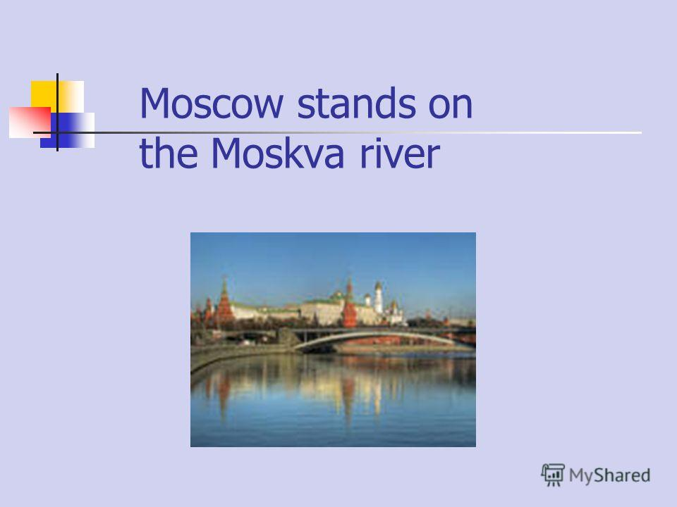 Moscow stands on the Moskva river