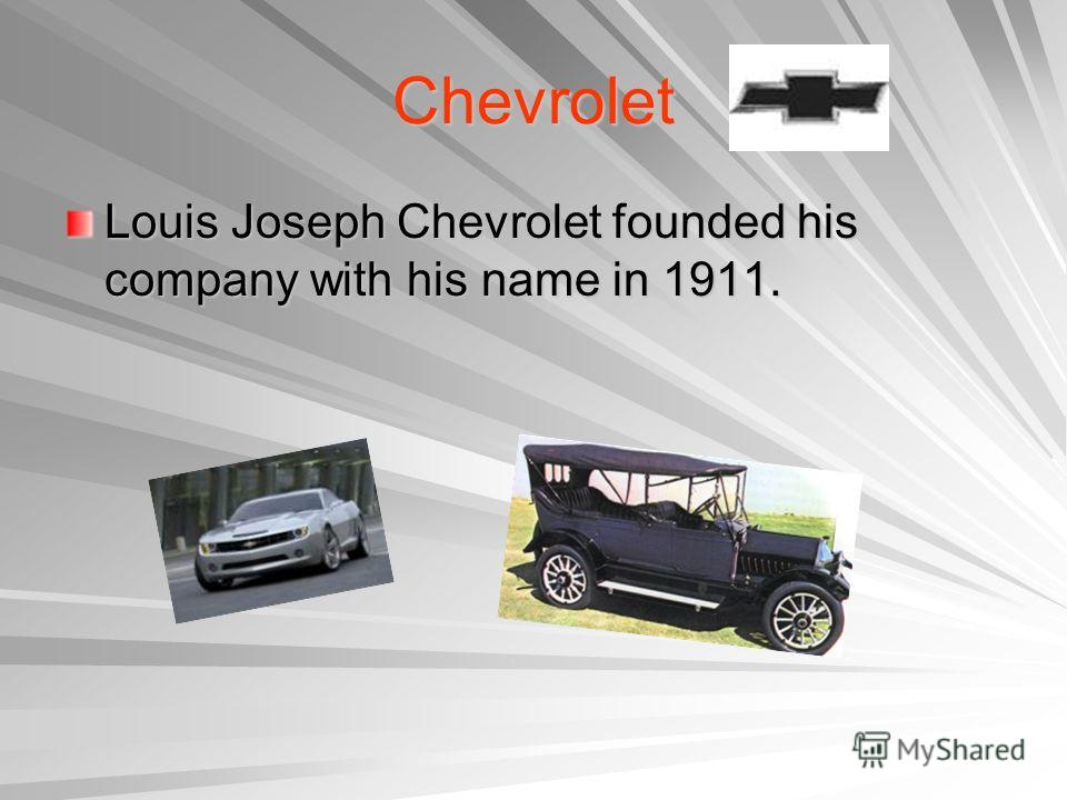 Chevrolet Louis Joseph Chevrolet founded his company with his name in 1911.