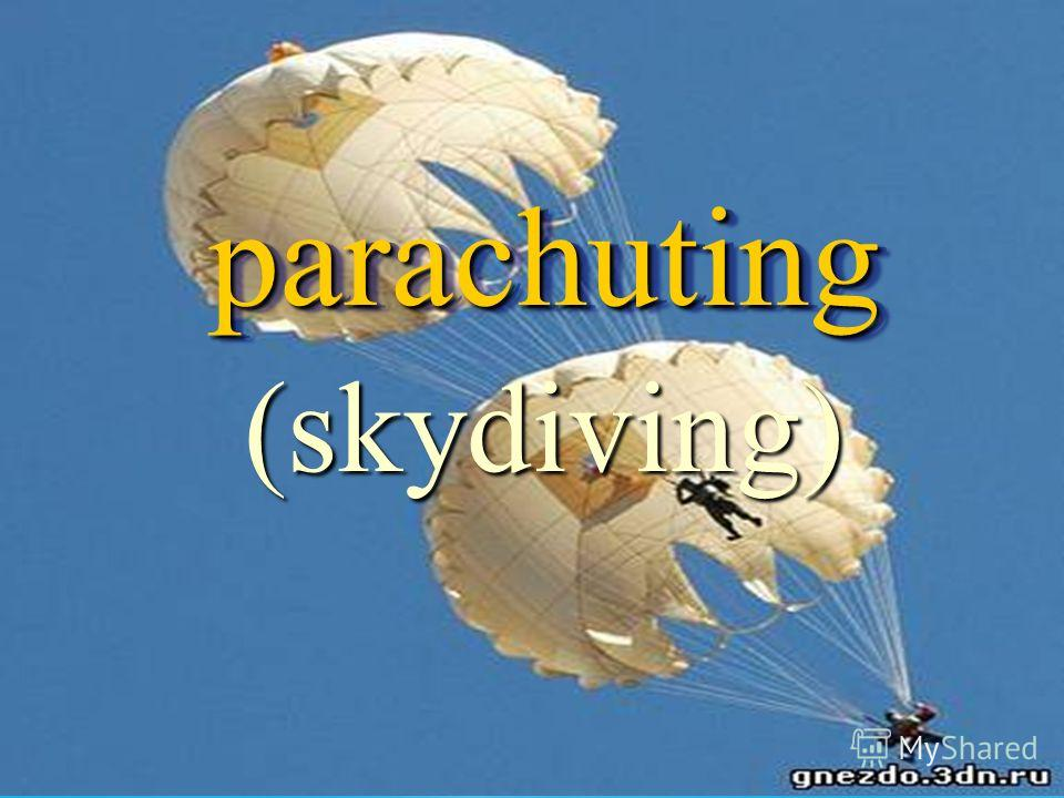 (skydiving) parachutingparachuting