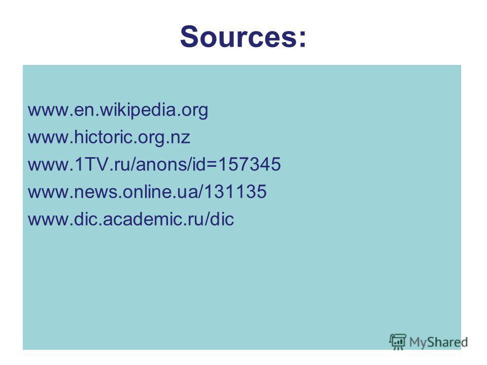 Sources: www.en.wikipedia.org www.hictoric.org.nz www.1TV.ru/anons/id=157345 www.news.online.ua/131135 www.dic.academic.ru/dic