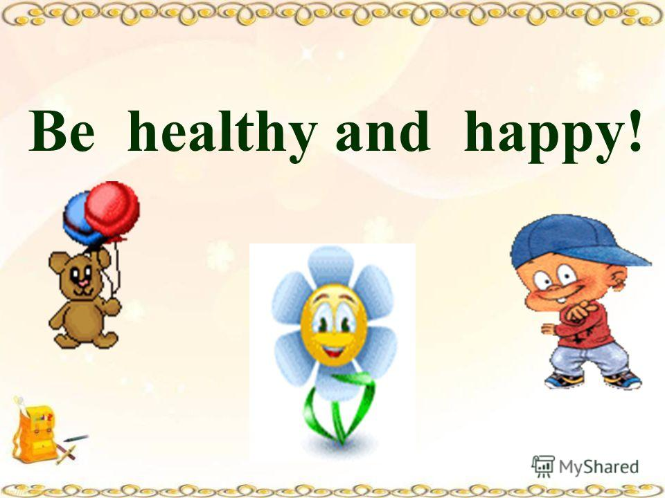 Be healthy and happy!