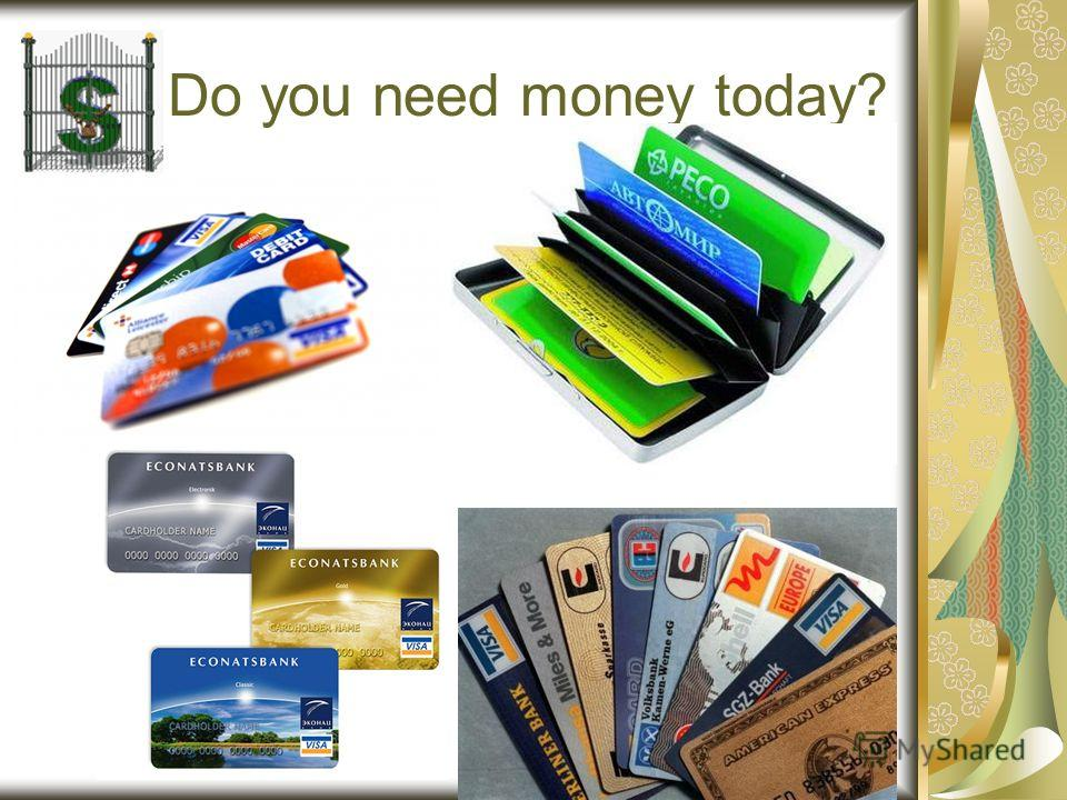 Do you need money today?