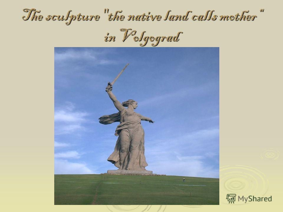 The sculpture the native land calls mother in Volgograd