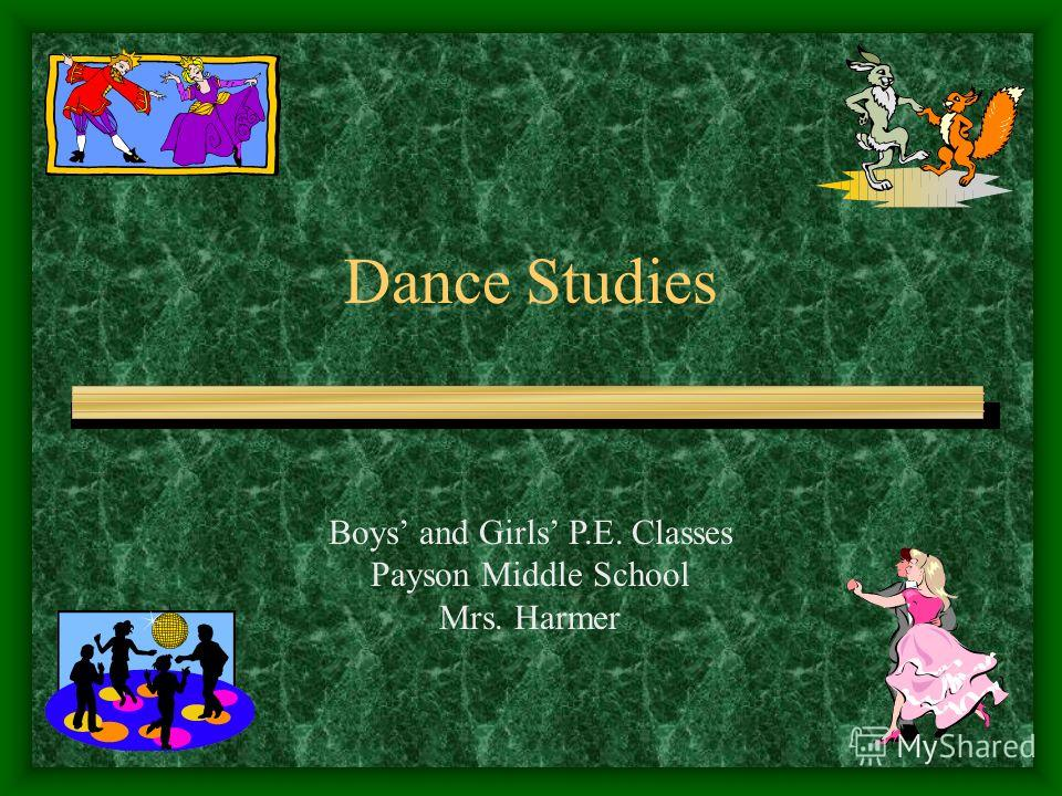 Dance Studies Boys and Girls P.E. Classes Payson Middle School Mrs. Harmer
