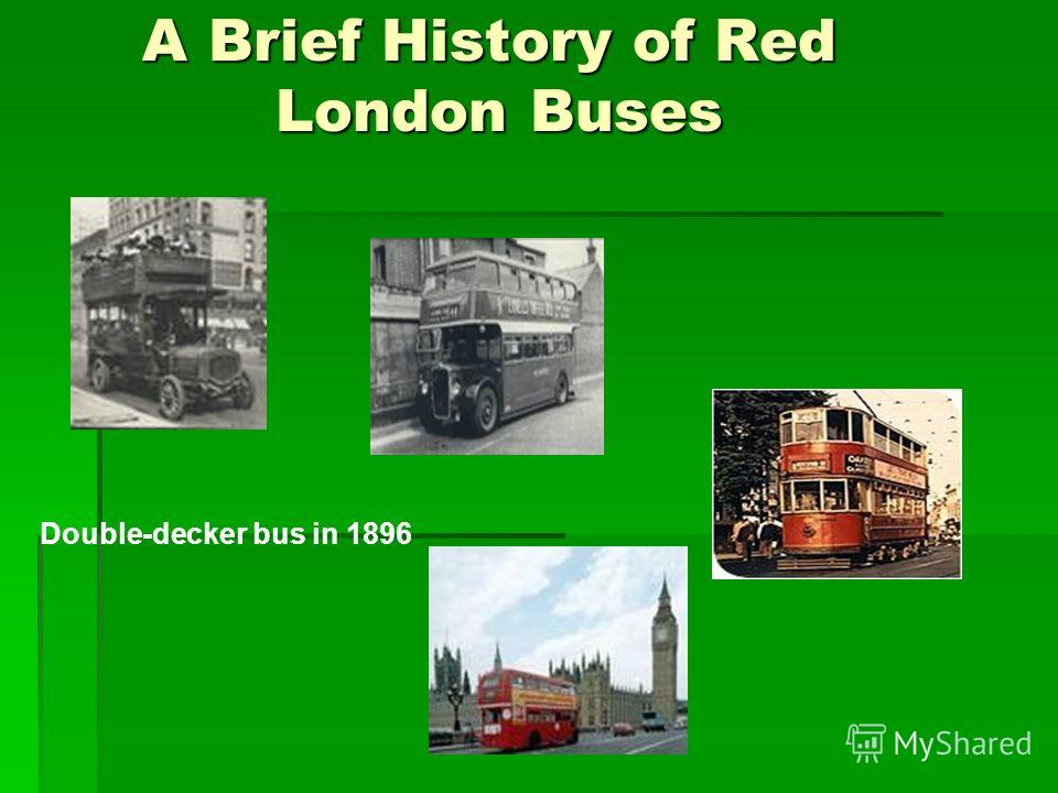 A Brief History of Red London Buses A Brief History of Red London Buses Double-decker bus in 1896