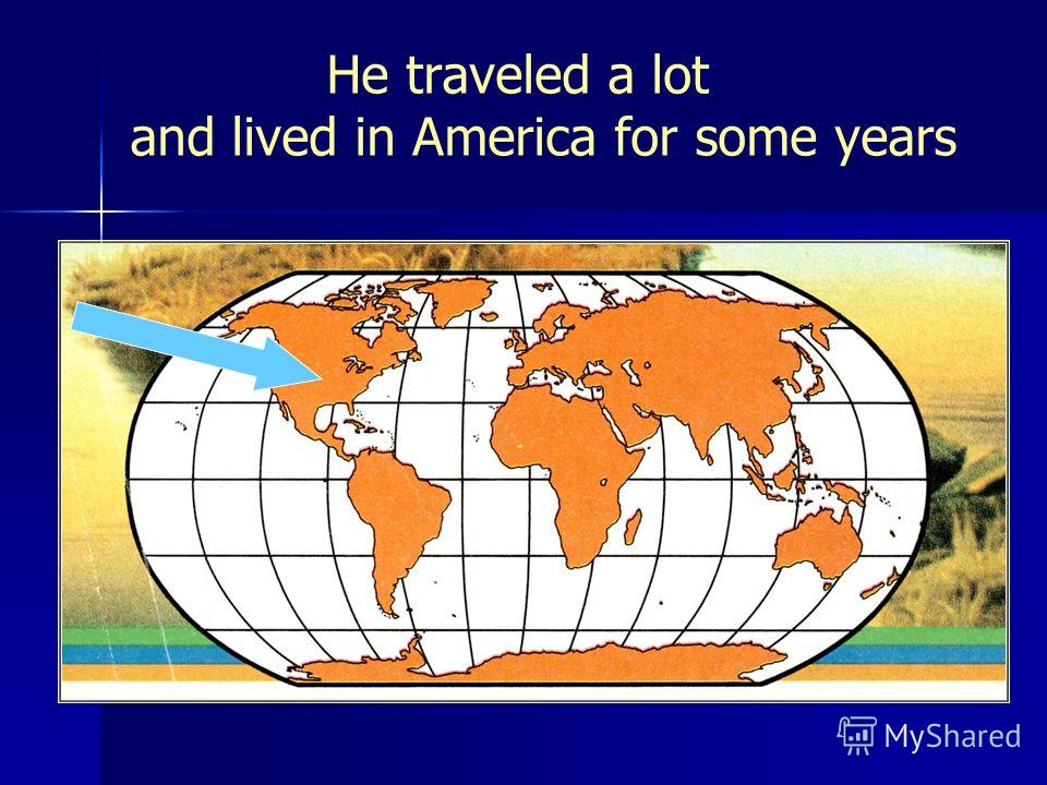 He traveled a lot and lived in America for some years