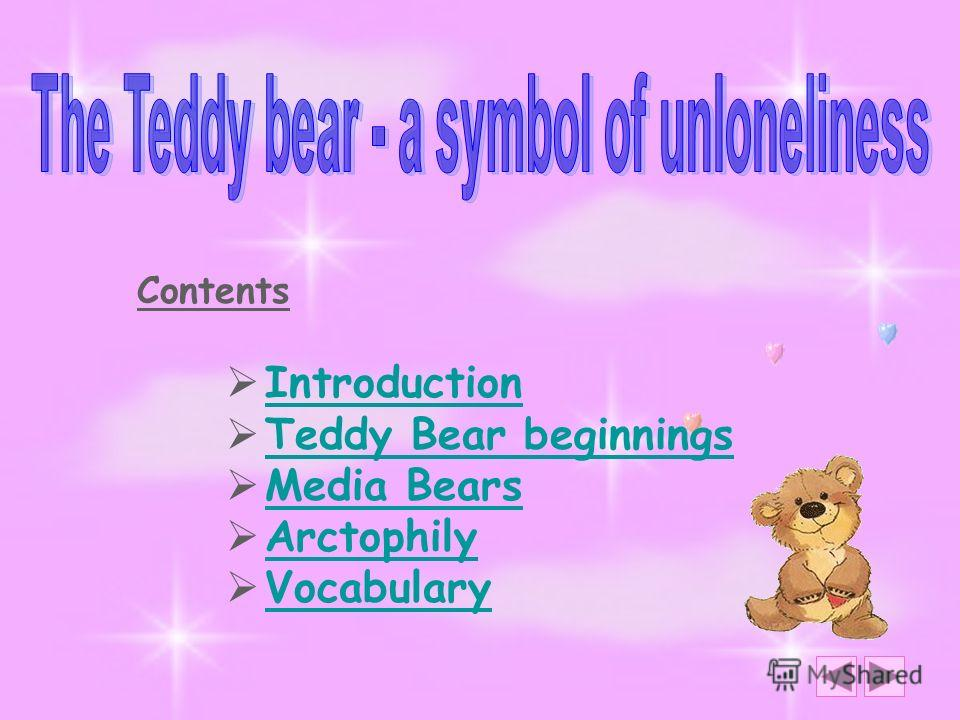 Contents Introduction Teddy Bear beginnings Media Bears Arctophily Vocabulary
