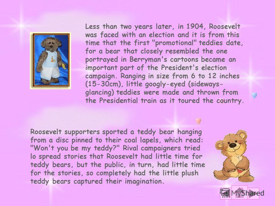 Roosevelt supporters sported a teddy bear hanging from a disc pinned to their coal lapels, which read: