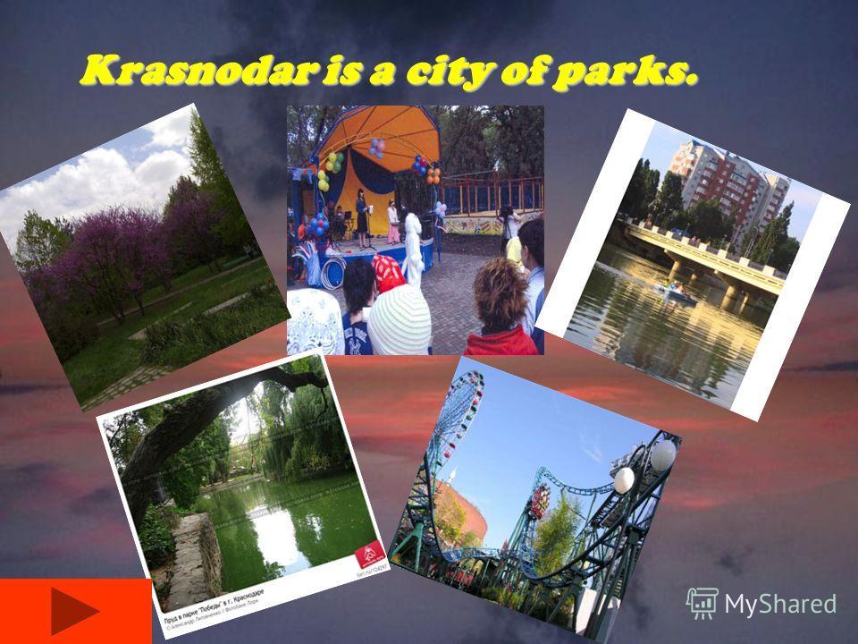 Krasnodar is a city of parks. Krasnodar is a city of parks.