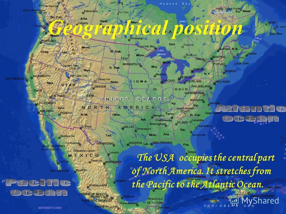 The USA occupies the central part of North America. It stretches from the Pacific to the Atlantic Ocean. Geographical position