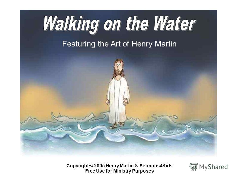 Featuring the Art of Henry Martin Copyright © 2005 Henry Martin & Sermons4Kids Free Use for Ministry Purposes
