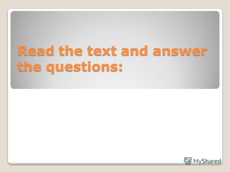 Read the text and answer the questions: