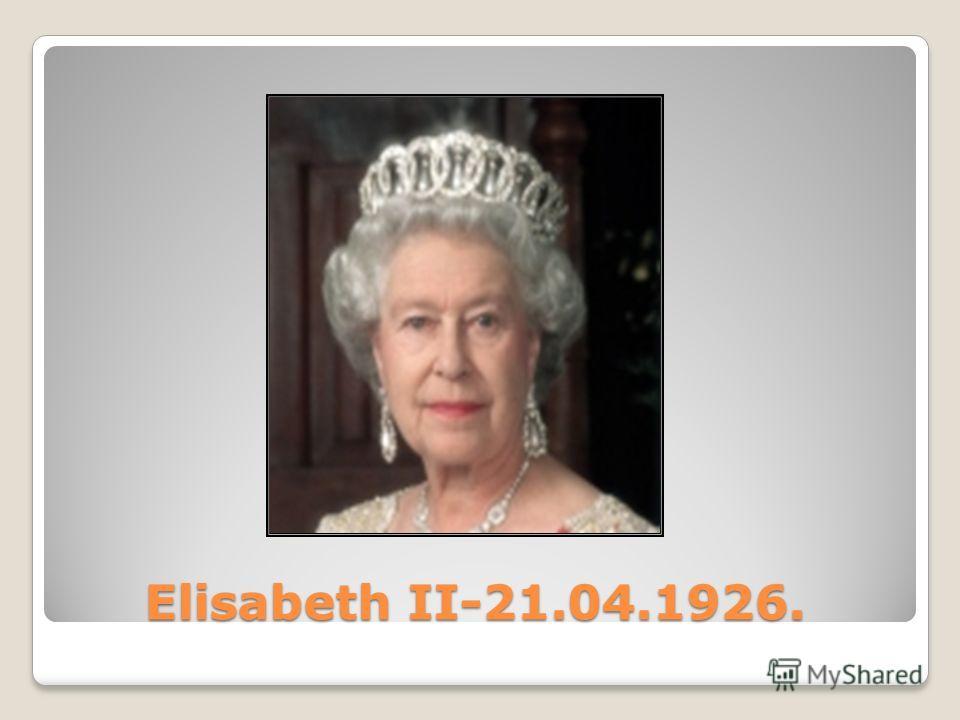 Elisabeth II-21.04.1926. Elisabeth II-21.04.1926.