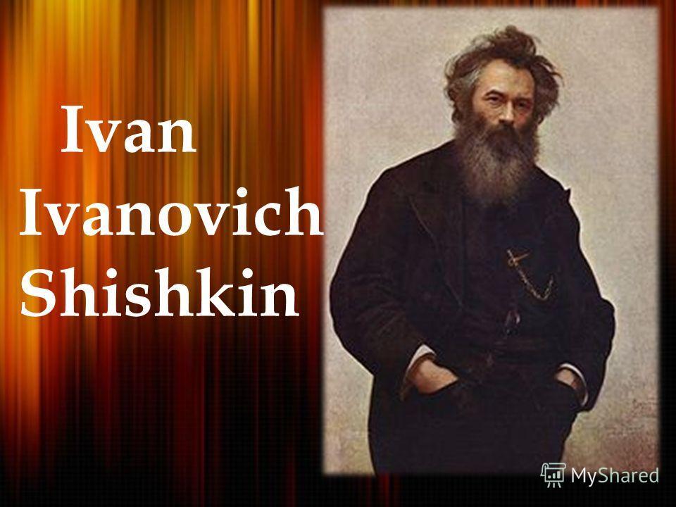 Ivan Ivanovich Shishkin