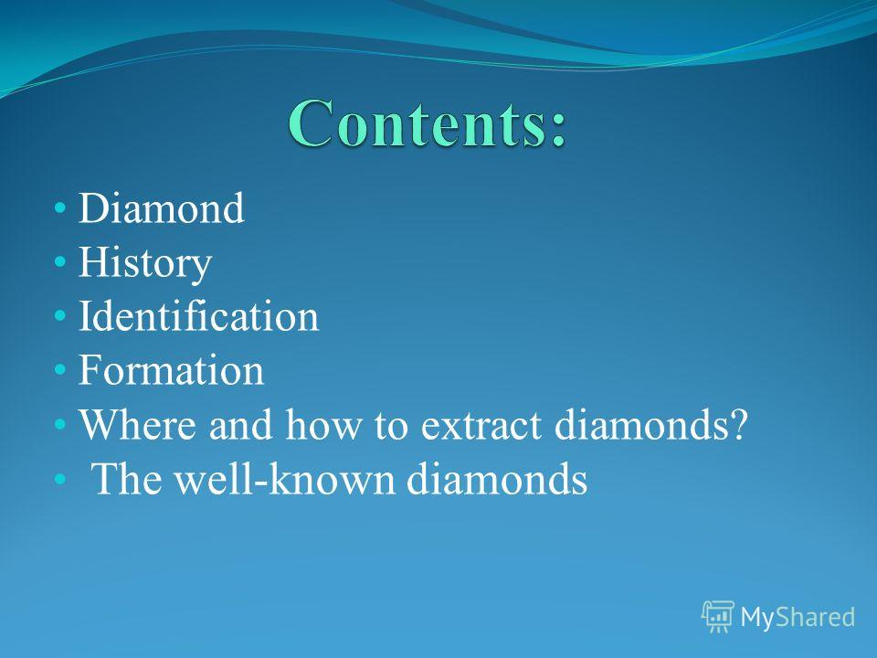 Diamond History Identification Formation Where and how to extract diamonds? The well-known diamonds