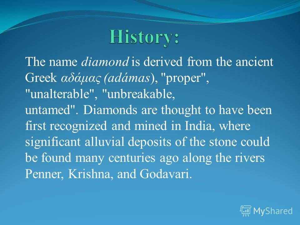The name diamond is derived from the ancient Greek αδάμας (adámas),