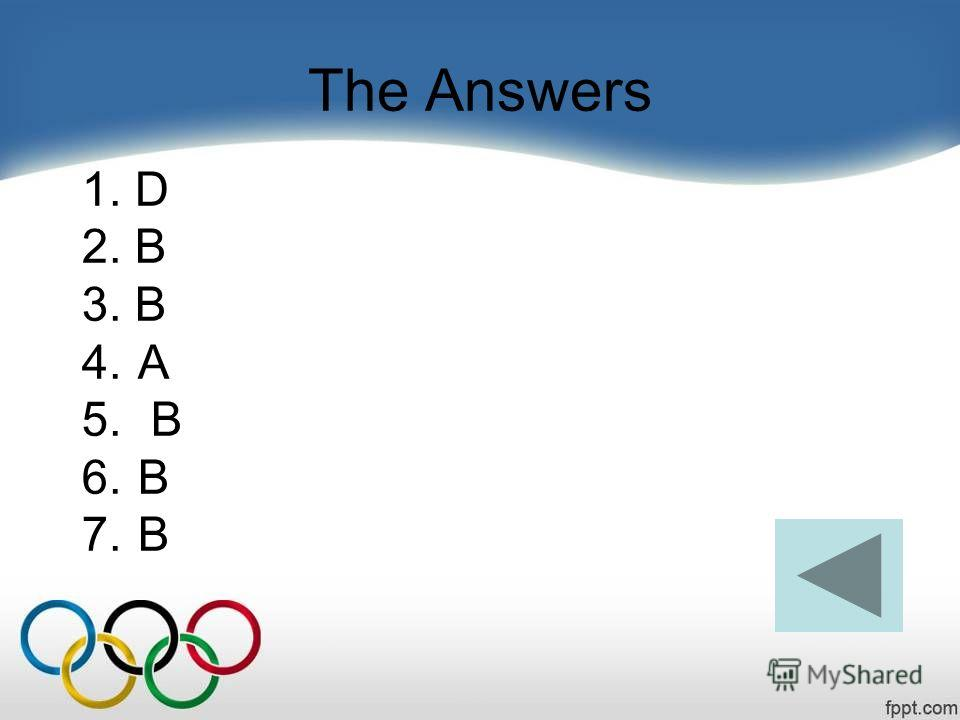 The Answers 1. D 2. B 3. B 4.A 5. B 6.B 7.B