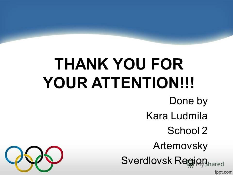 THANK YOU FOR YOUR ATTENTION!!! Done by Kara Ludmila School 2 Artemovsky Sverdlovsk Region
