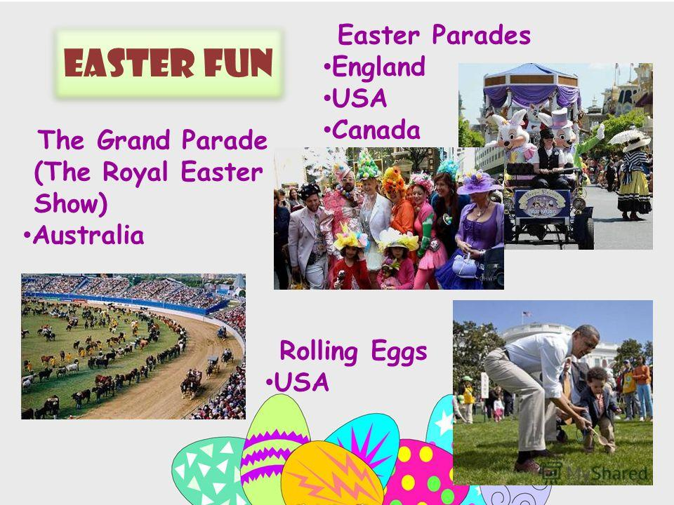 Easter Fun Easter Parades England USA Canada Rolling Eggs USA The Grand Parade (The Royal Easter Show) Australia