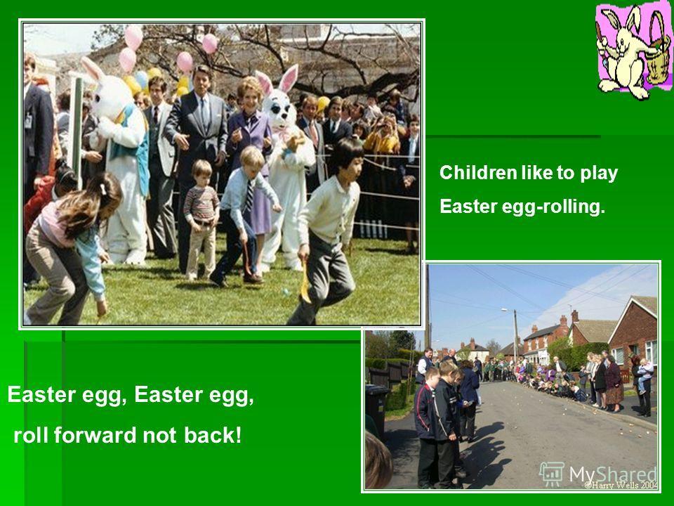 Children like to play Easter egg-rolling. Easter egg, roll forward not back!