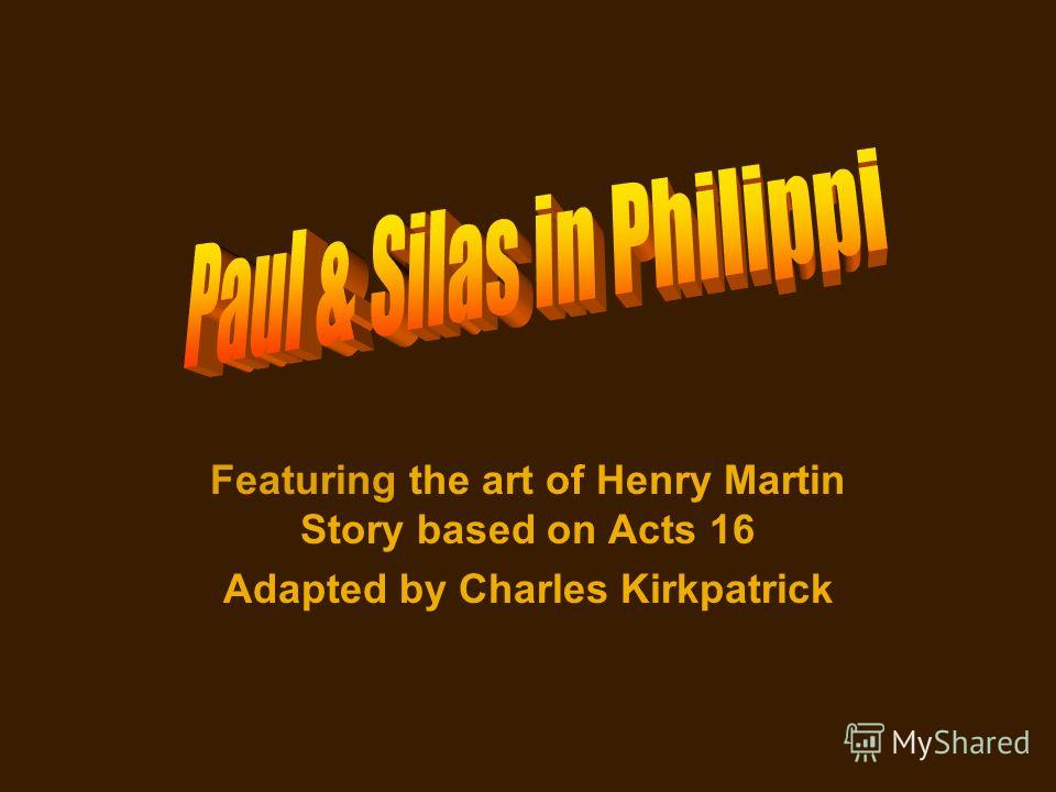 Featuring the art of Henry Martin Story based on Acts 16 Adapted by Charles Kirkpatrick