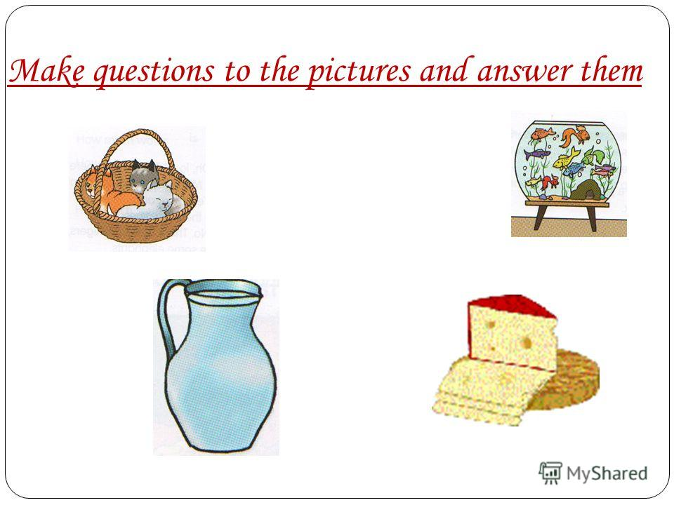 Make questions to the pictures and answer them
