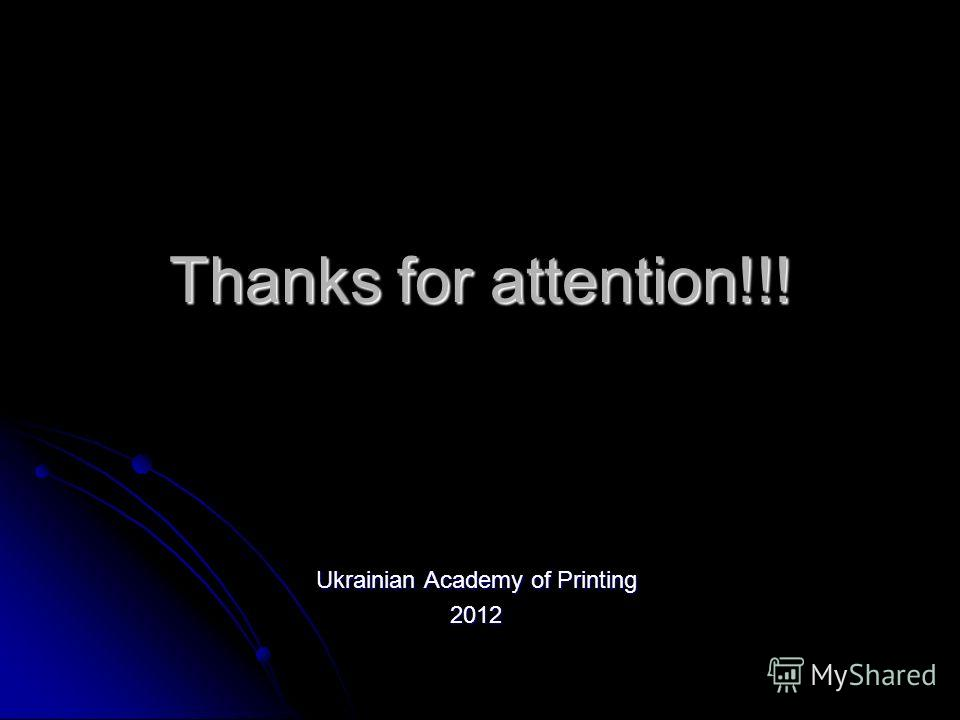 Thanks for attention!!! Ukrainian Academy of Printing 2012