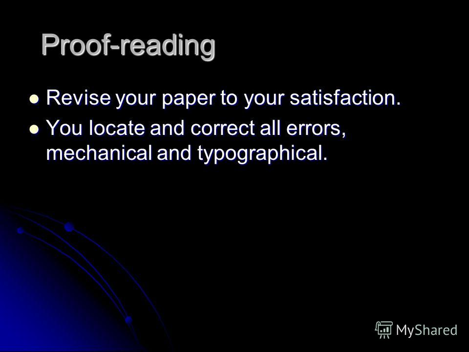Proof-reading Revise your paper to your satisfaction. Revise your paper to your satisfaction. You locate and correct all errors, mechanical and typographical. You locate and correct all errors, mechanical and typographical.