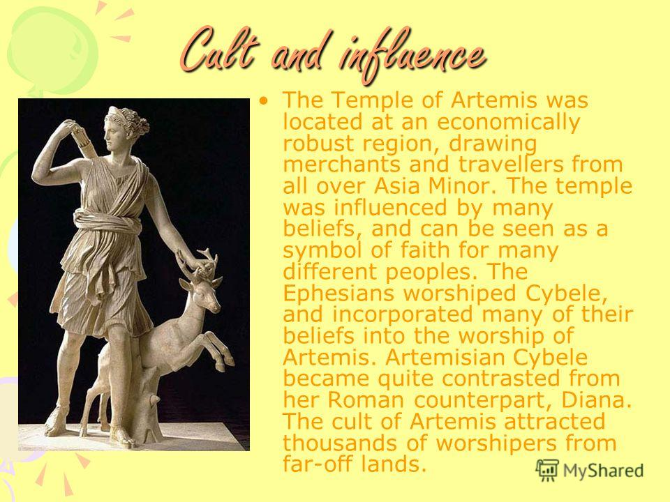 Cult and influence The Temple of Artemis was located at an economically robust region, drawing merchants and travellers from all over Asia Minor. The temple was influenced by many beliefs, and can be seen as a symbol of faith for many different peopl