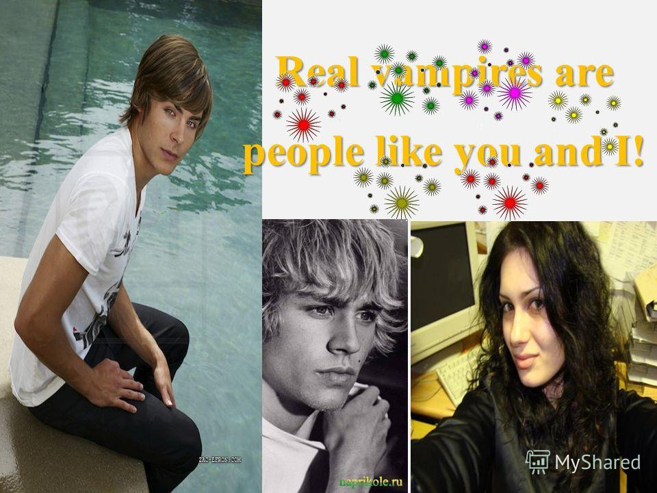 Real vampires are people like you and I!