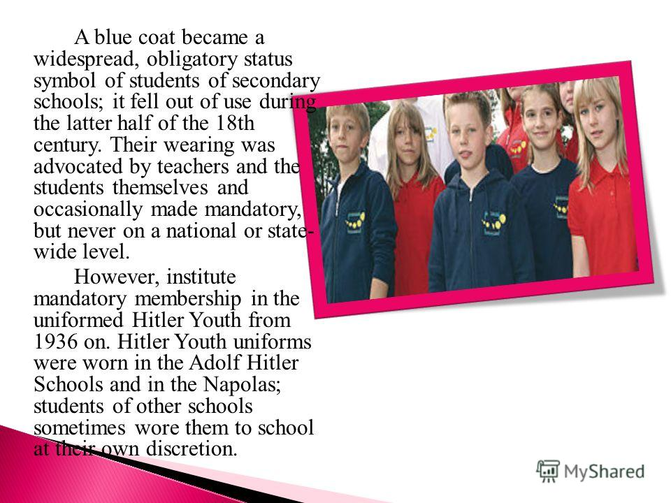A blue coat became a widespread, obligatory status symbol of students of secondary schools; it fell out of use during the latter half of the 18th century. Their wearing was advocated by teachers and the students themselves and occasionally made manda