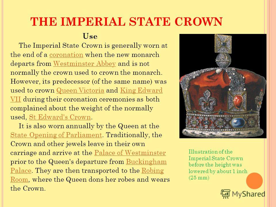 THE IMPERIAL STATE CROWN Use The Imperial State Crown is generally worn at the end of a coronation when the new monarchcoronation departs from Westminster Abbey and is notWestminster Abbey normally the crown used to crown the monarch. However, its pr