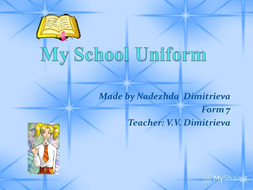 Made by Nadezhda Dimitrieva Form 7 Teacher: V.V. Dimitrieva