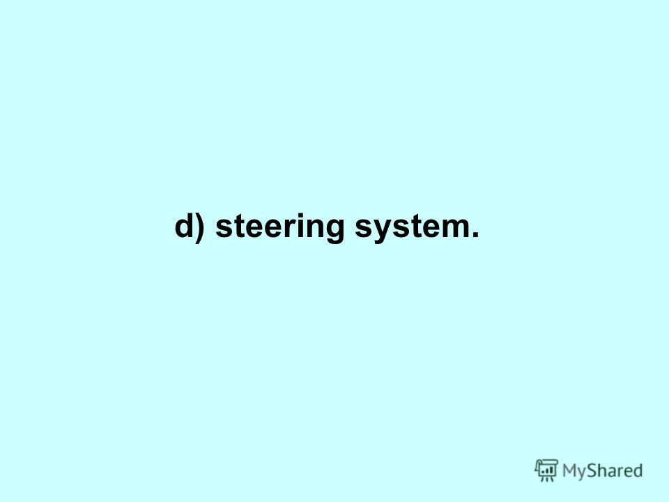 d) steering system.