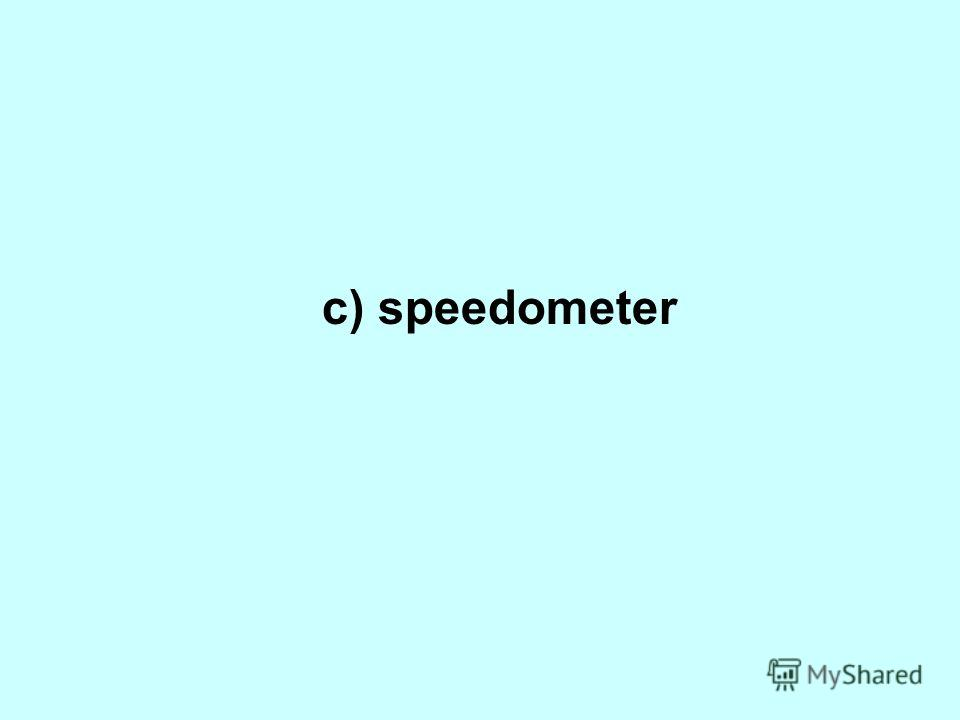 c) speedometer