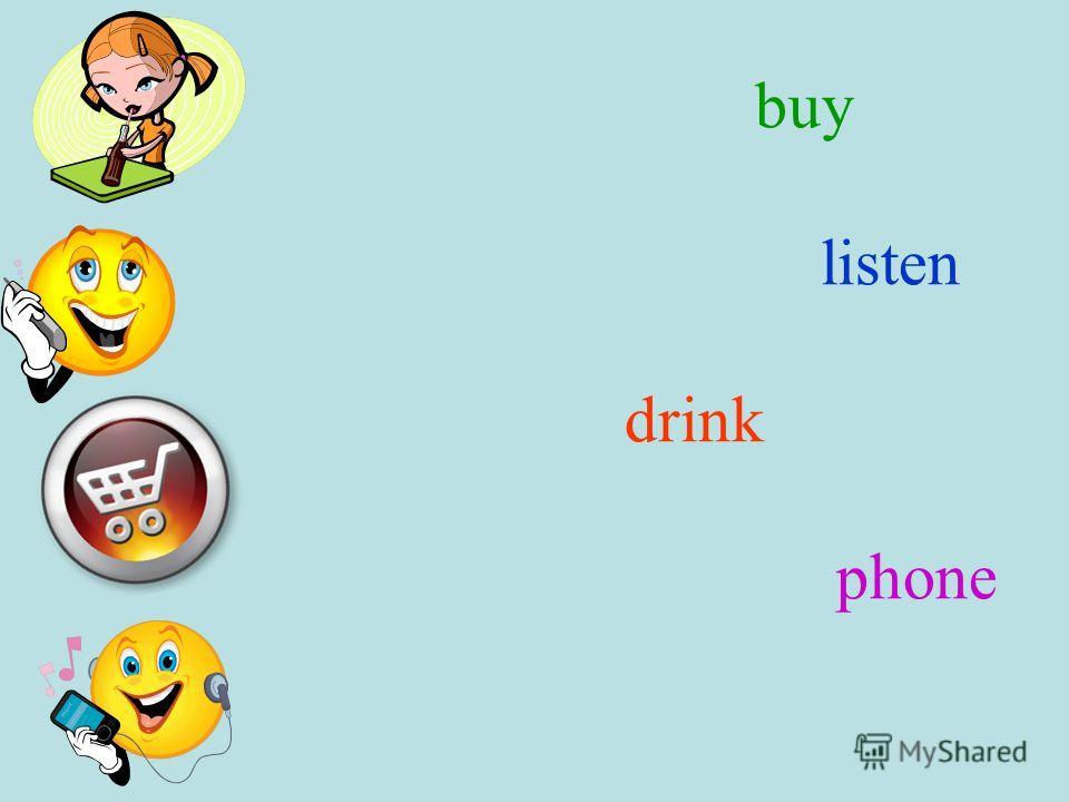 buy listen drink phone
