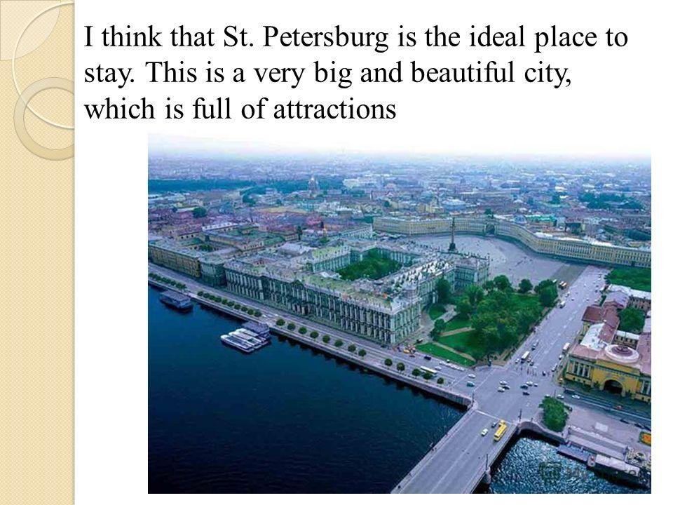 I think that St. Petersburg is the ideal place to stay. This is a very big and beautiful city, which is full of attractions