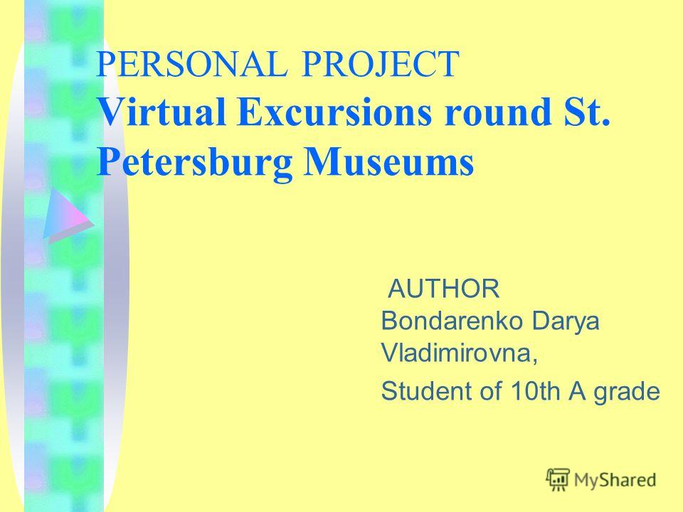 PERSONAL PROJECT Virtual Excursions round St. Petersburg Museums AUTHOR Bondarenko Darya Vladimirovna, Student of 10th A grade