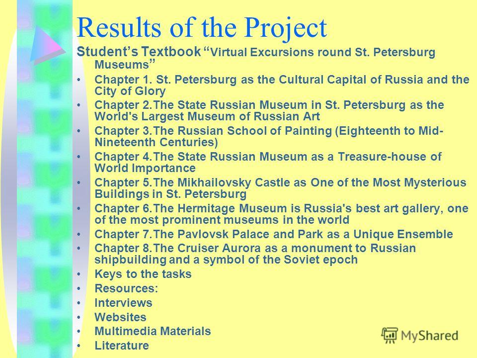 Results of the Project Students Textbook Virtual Excursions round St. Petersburg Museums Chapter 1. St. Petersburg as the Cultural Capital of Russia and the City of Glory Chapter 2.The State Russian Museum in St. Petersburg as the World's Largest Mus