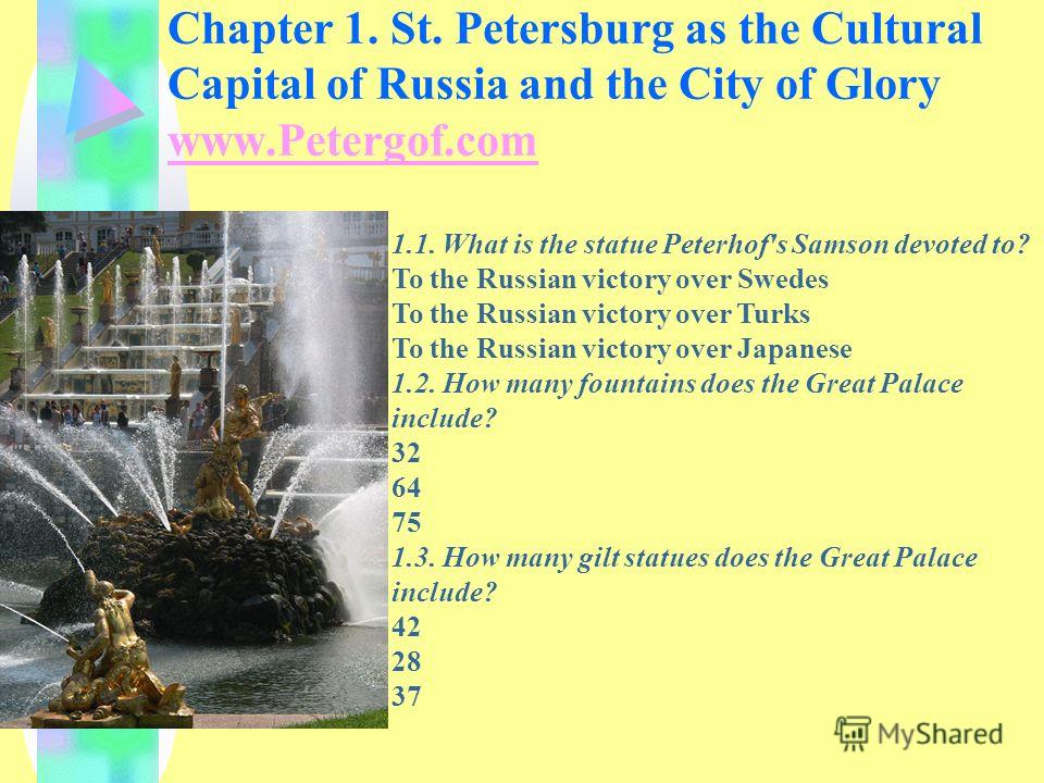 Chapter 1. St. Petersburg as the Cultural Capital of Russia and the City of Glory www.Petergof.com 1.1. What is the statue Peterhof's Samson devoted to? To the Russian victory over Swedes To the Russian victory over Turks To the Russian victory over