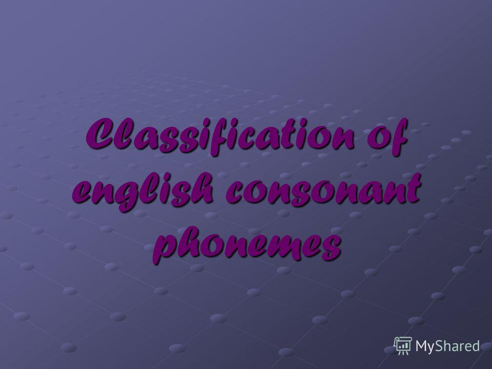 Classification of english consonant phonemes