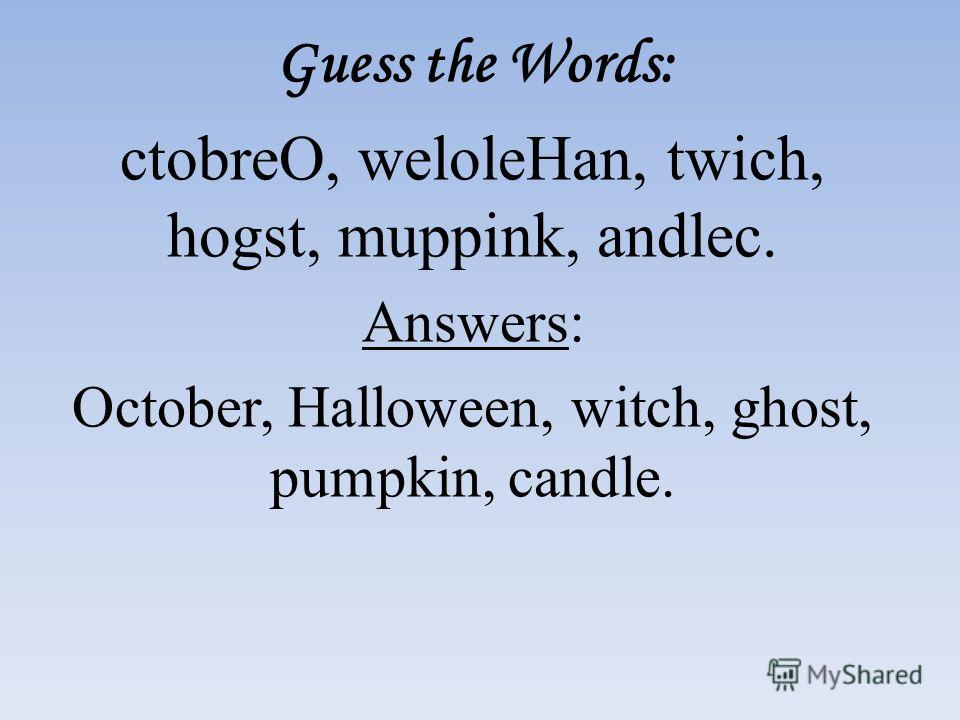 Guess the Words: ctobreO, weloleHan, twich, hogst, muppink, andlec. Answers: October, Halloween, witch, ghost, pumpkin, candle.